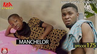 MANCHELOR Mark Angel Comedy Episode 175