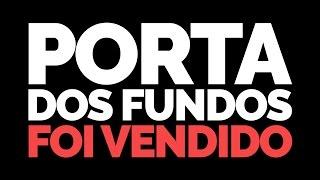 Vídeo - Porta dos Fundos foi vendido