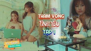 Phim Ngắn 2018 | Tham Vọng Tình yêu  ( Tập 1 ) | Phim Ngắn Tình Cảm Hay Nhât 2018 | Văn Nguyễn Media