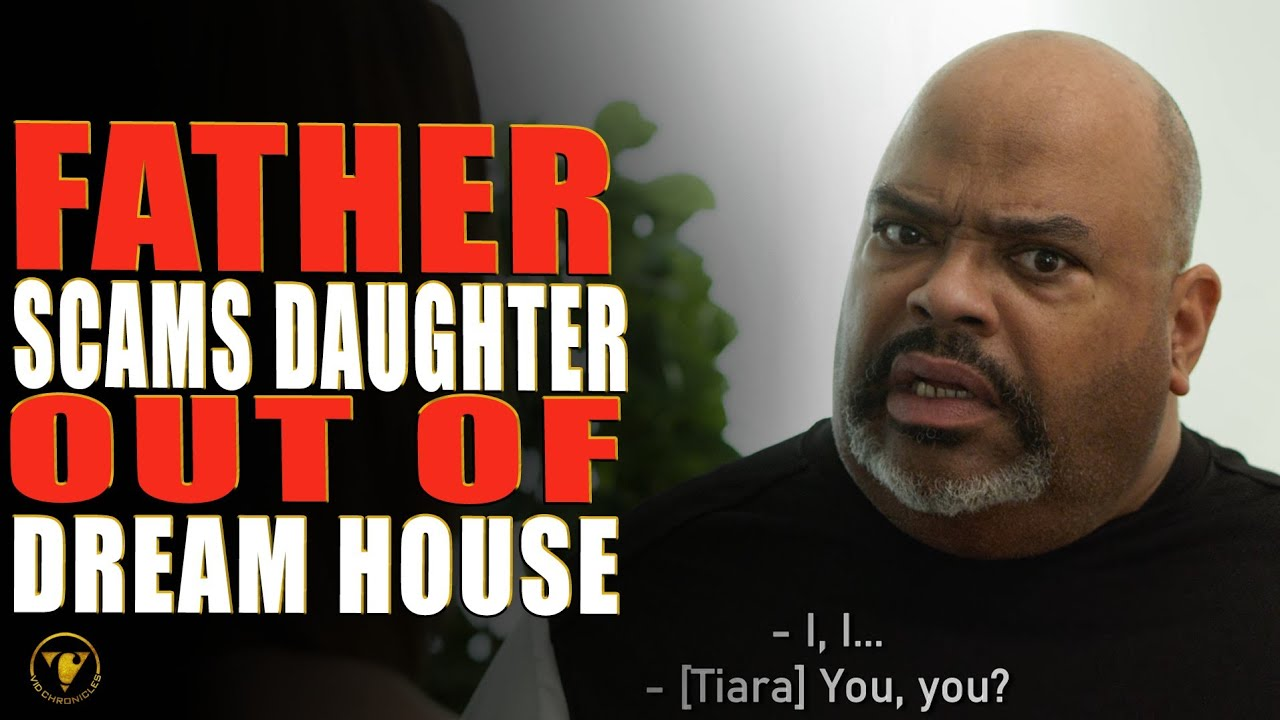 Father Scams Daughter Out Of Dream House, Watch What Happens.