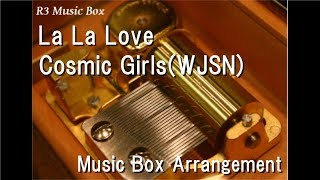 La La Love/Cosmic Girls(WJSN) [Music Box]