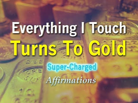 EVERYTHING I TOUCH TURNS TO GOLD :)  I ♥  Money Affirmations