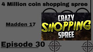 [4 Million Coin Shopping Spree!!!! This Team is Crazy] Madden 17 [Episode 30]