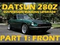 Datsun 280Z Polyurethane Suspension Bushing Install: Part 1