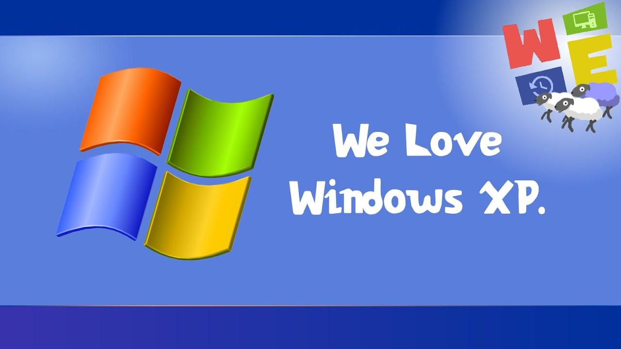 We love Windows XP.