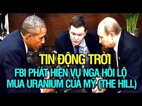 TIN ĐỘNG TRỜI: FBI phát hiện Nga hối lộ mua Uranium của Mỹ thời TT Obama