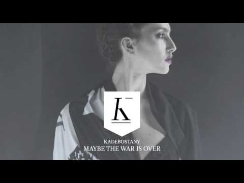 KADEBOSTANY - Maybe The War Is Over