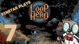 Pinstar Plays Loop Hero #7: Thin It To Win It