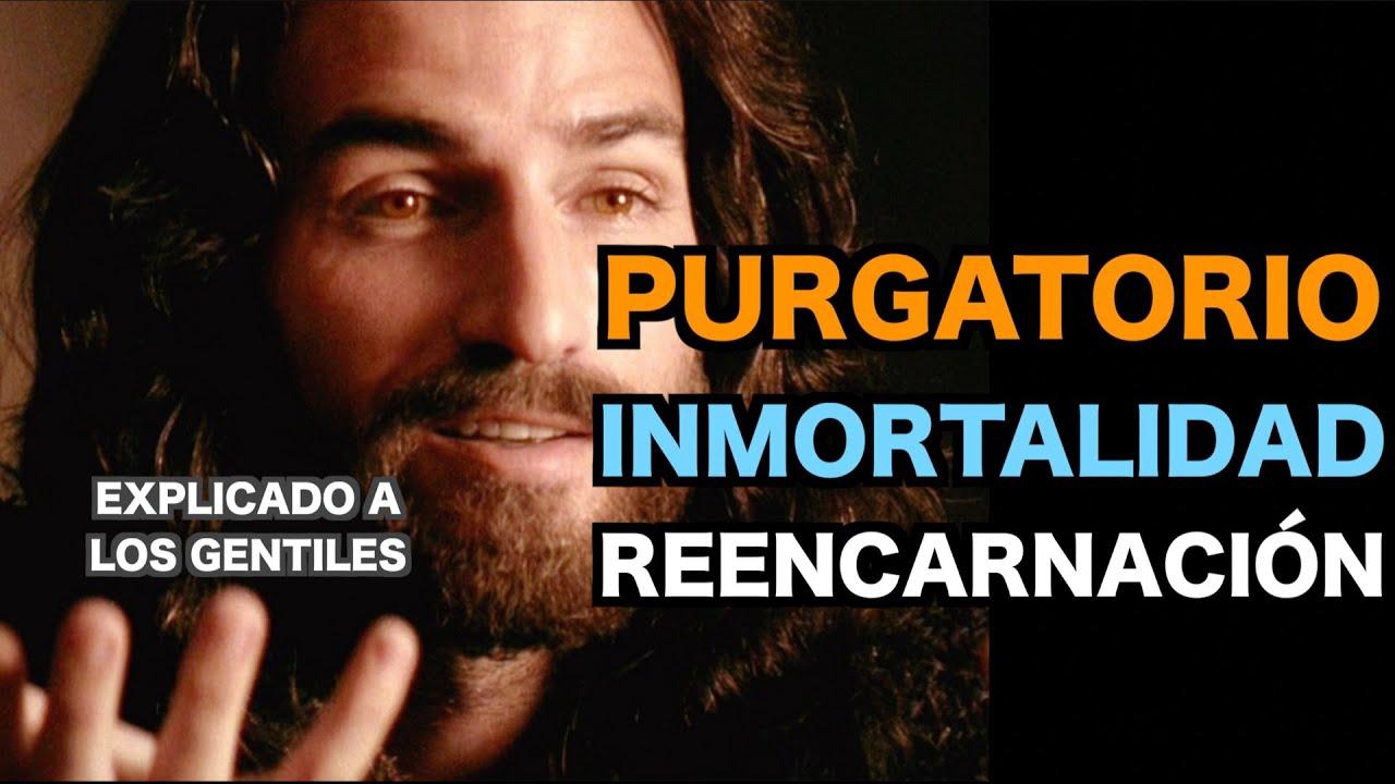 JESÚS y el Secreto del PURGATORIO, La INMORTALIDAD y La REENCARNACIÓN