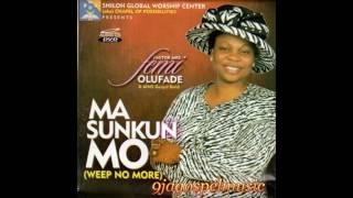 Femi Olufade - Ma Sunkun Mo (Weep No More)