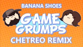 Game Grumps - Banana Shoes (Chetreo Remix)