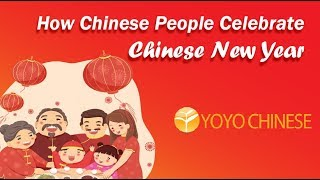 How Chinese People Celebrate Chinese New Year | Yoyo Chinese