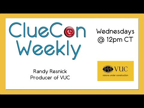 ClueCon Weekly - January 17th 2018 - Randy Resnick - VUC