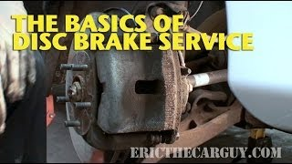 The Basics of Disc Brake Service -EricTheCarGuy