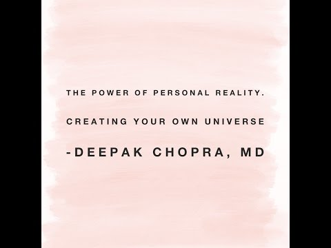 The Power of Personal Reality. Creating Your Own Universe - Deepak Chopra, MD