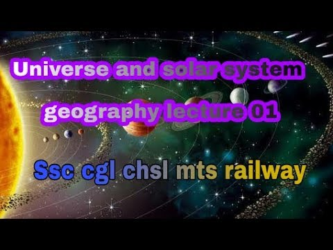 Universe and solar system , geography 1st class, ssc cgl chsl railway