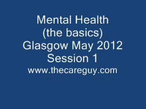 Mental Health (the basics) session 1 Glasgow May 2012