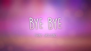 Bye Bye - Ferny Graciano (Lyric video)