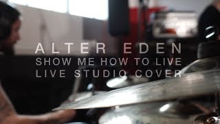Alter Eden - Show me how to live - (Audioslave / Chris Cornell live studio cover)