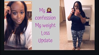 My weight loss update 🤦🏽♀️/ I have a confession