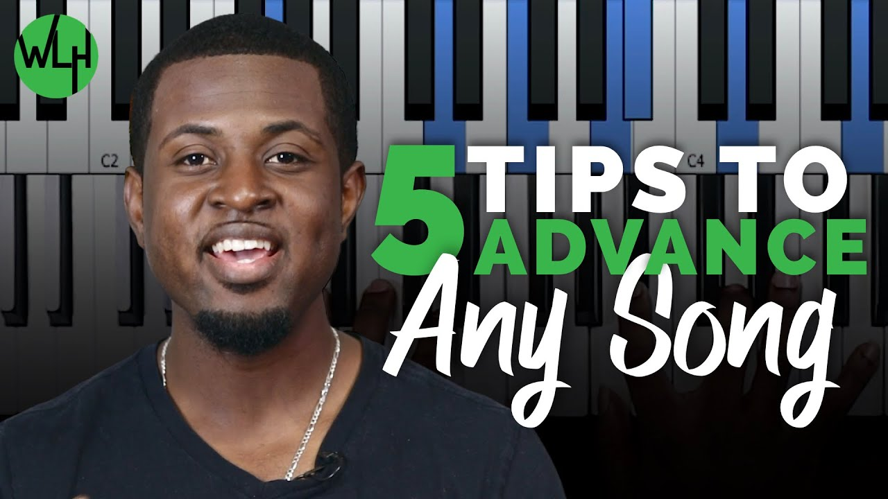5 Tips to Advance Any Song