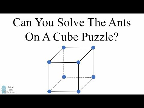 Can You Solve The Ants On A Cube Puzzle? (Re-upload w/clarified wording)
