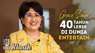 Grace Simon - Cerita 40 Tahun Lebih Di Dunia Entertainment (Part 2)