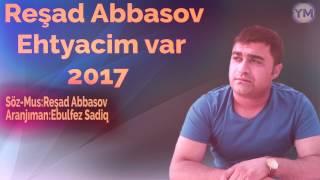 Resad Abbasov - Ehtiyacim var 2017