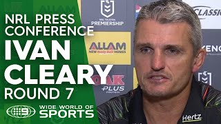 NRL Press Conference: Ivan Cleary - Round 7 | NRL on Nine
