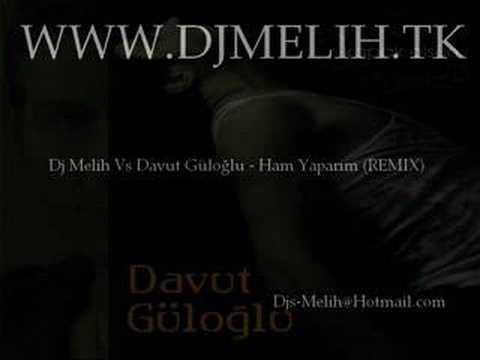 Dj Melih Vs Davut Güloğlu - Ham Yaparım (REMIX)