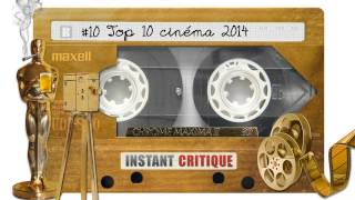 Instant Critique - Le Podcast Audio #10 - Top 10 cinéma 2014