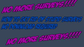 How to bypass STUPID surveys!!! NO DOWNLOAD REQUIRED!!!!!!!