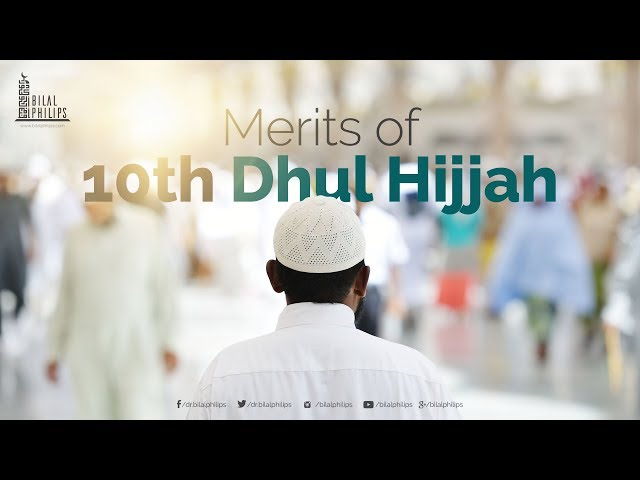 Merits of 10th Dhul Hijjah - Dr. Bilal Philips