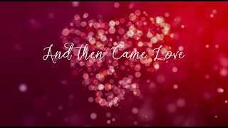 AND THEN CAME LOVE by Stephen Peppos