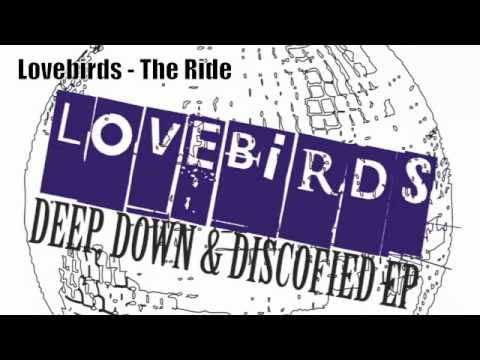 Lovebirds - The Ride (Deep, Down & Discofied EP)
