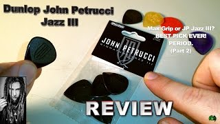 Dunlop John Petrucci Jazz III Review (and MAX GRIP Carbon Fiber Jazz III) #BestPickEVER! PERIOD. IS?
