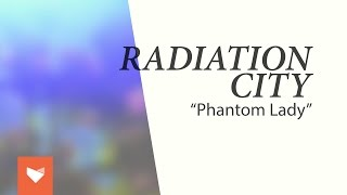 "Radiation City - ""Phantom Lady"""