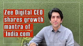 Zee Digital CEO shares growth mantra of 'India.com'
