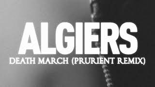 "Algiers - ""Death March (Prurient Remix)"" (Official Audio)"