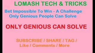 Bet Impossible To Win   A Challenge Only Genious People Can Solve By Lomash Tech & Tricks