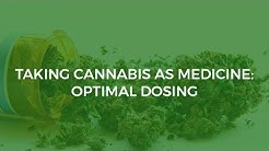 Taking Cannabis as Medicine: Optimal Dosing