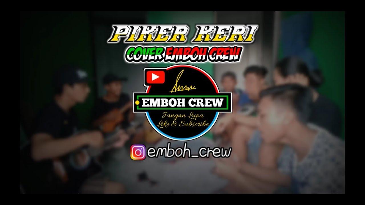 """PIKER KERI (COVER)~""""Emboh Crew""""...ENAK SAYANG.."""