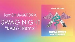 iamSHUM&TORA / SWAG NIGHT REMIXES EP 【19 April 2017 Available on i...