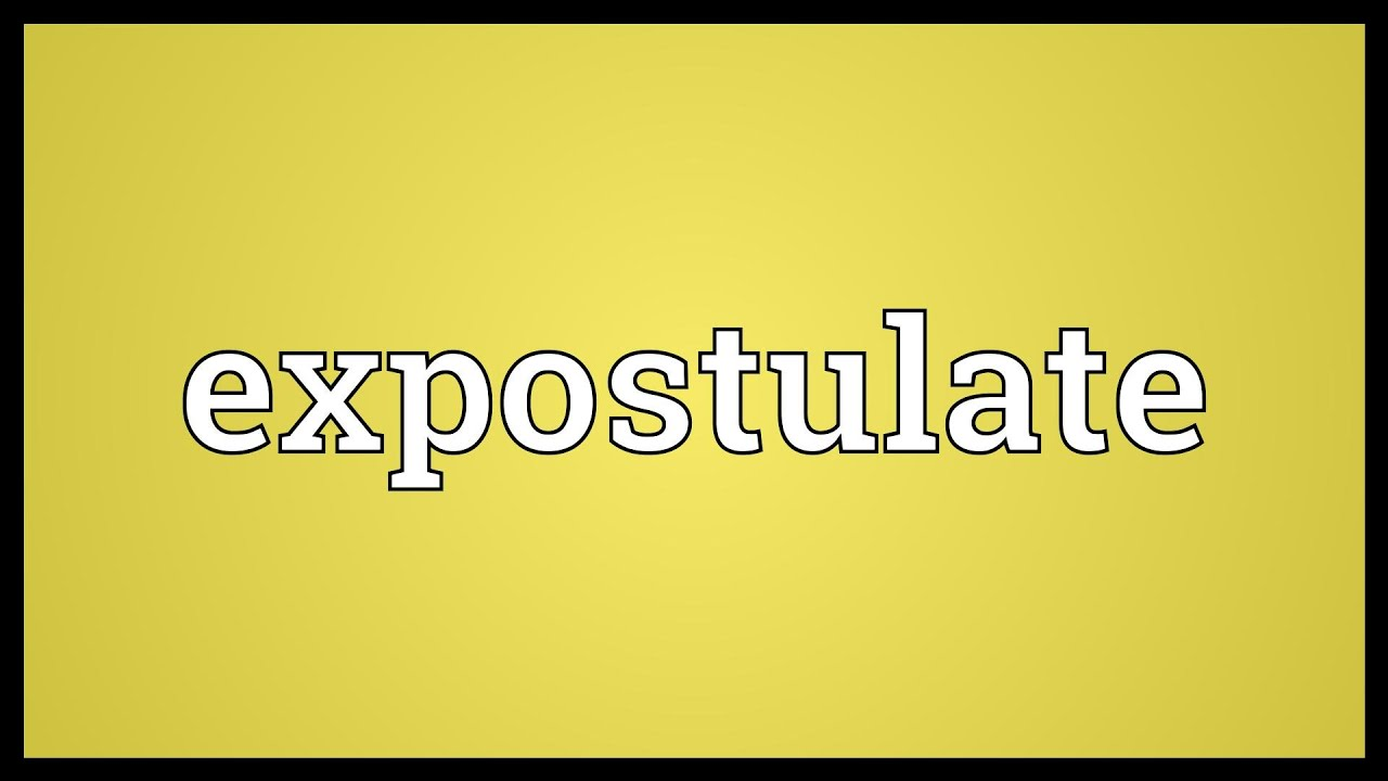 Captivating Expostulate Meaning