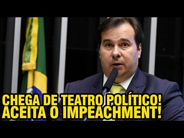 RODRIGO MAIA E SEU TEATRO POLÍTICO!! ACEITE O IMPEACHMENT!!