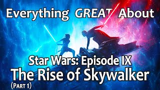 Everything GREAT About Star Wars: Episode IX - The Rise of Skywalker! (Part 1)