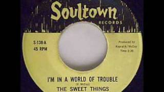 Sweet Things - Im In A World Of Trouble