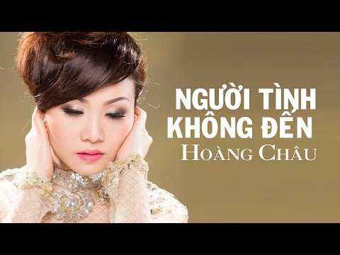 Người Tình Không Đến [ HD ] - Hoàng Châu