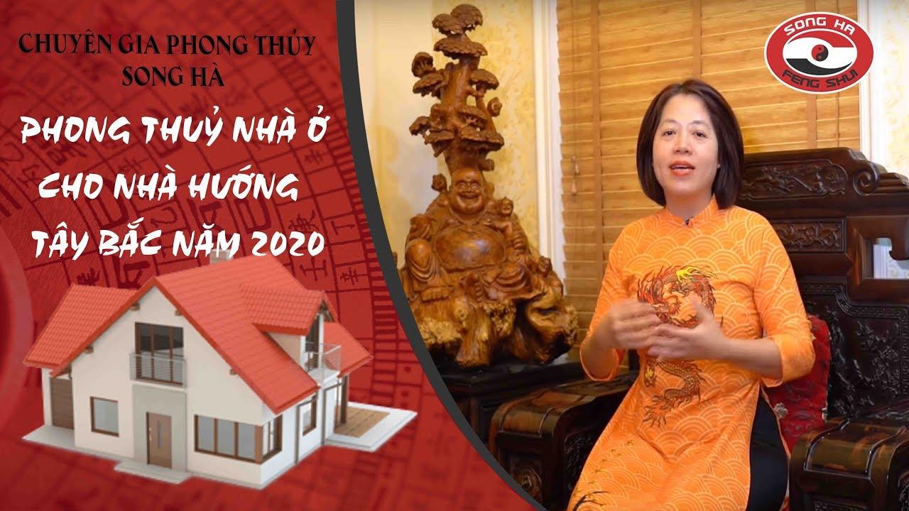 Phong thuỷ nhà ở cho nhà hướng Tây Bắc năm 2020   Chuyên gia phong thủy Nguyễn Song Hà