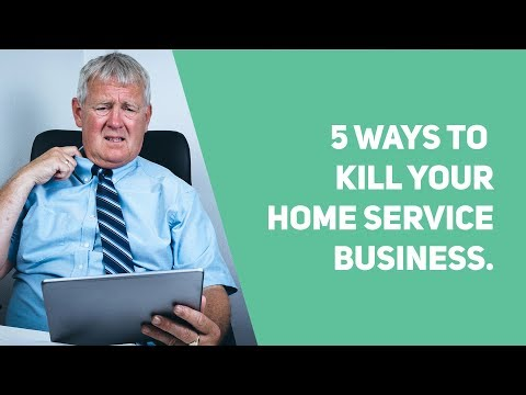 5 Ways To Kill Your Home Service Business